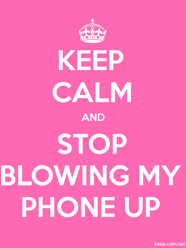 KEEP CALM AND STOP BLOWING MY PHONE UP - white/pink - Default (600x800)