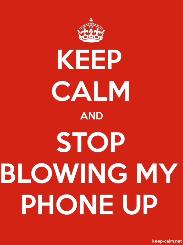 KEEP CALM AND STOP BLOWING MY PHONE UP - white/red - Default (600x800)