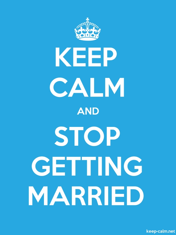 KEEP CALM AND STOP GETTING MARRIED - white/blue - Default (600x800)