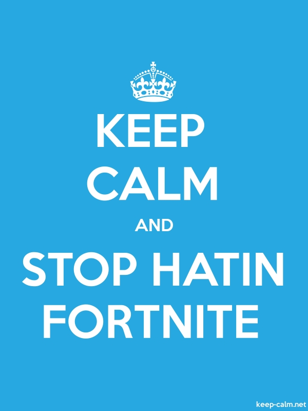 KEEP CALM AND STOP HATIN FORTNITE - white/blue - Default (600x800)