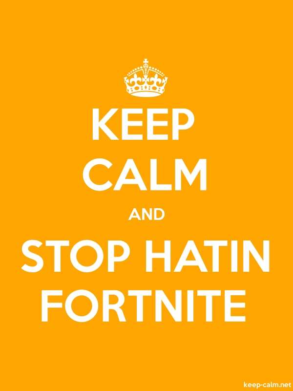 KEEP CALM AND STOP HATIN FORTNITE - white/orange - Default (600x800)