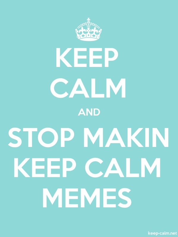 KEEP CALM AND STOP MAKIN KEEP CALM MEMES - white/lightblue - Default (600x800)
