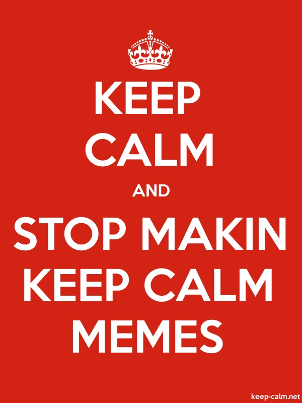 KEEP CALM AND STOP MAKIN KEEP CALM MEMES - white/red - Default (600x800)