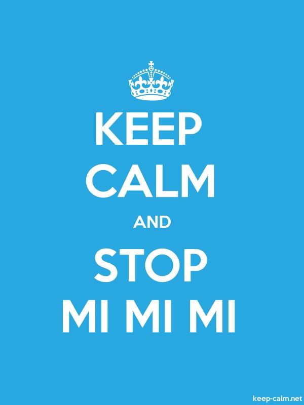 KEEP CALM AND STOP MI MI MI - white/blue - Default (600x800)