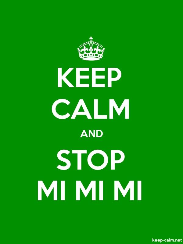 KEEP CALM AND STOP MI MI MI - white/green - Default (600x800)