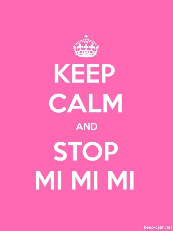 KEEP CALM AND STOP MI MI MI - white/pink - Default (600x800)