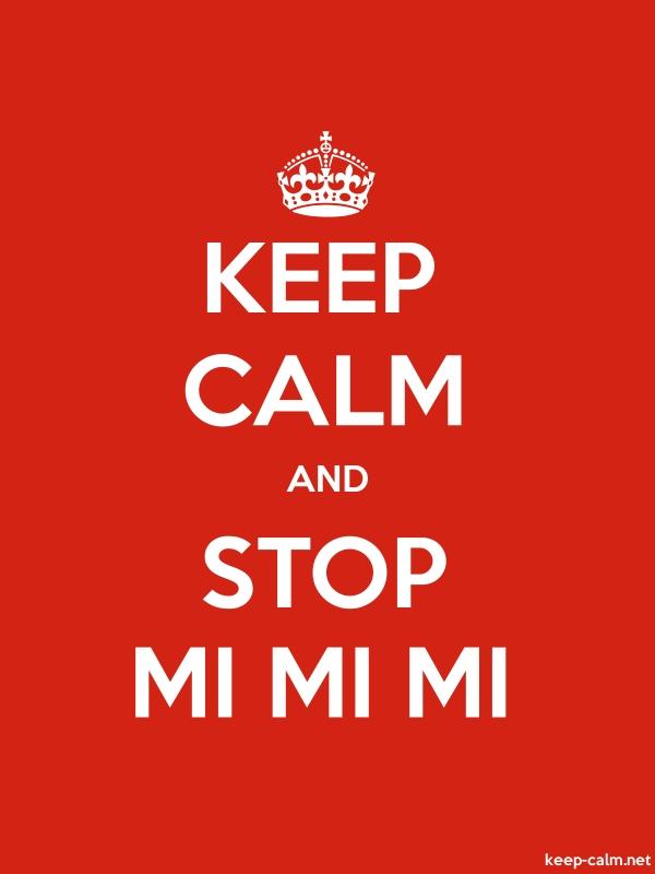 KEEP CALM AND STOP MI MI MI - white/red - Default (600x800)