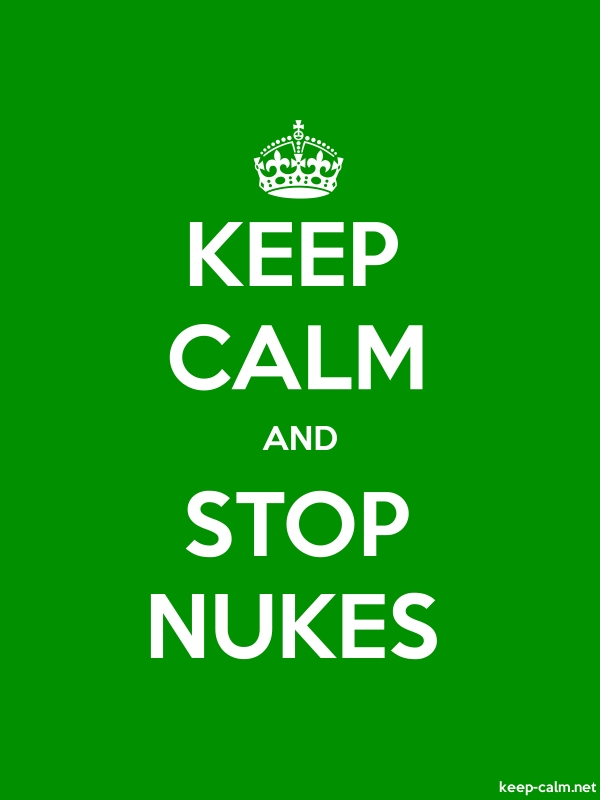 KEEP CALM AND STOP NUKES - white/green - Default (600x800)