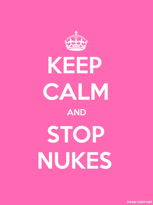 KEEP CALM AND STOP NUKES - white/pink - Default (600x800)