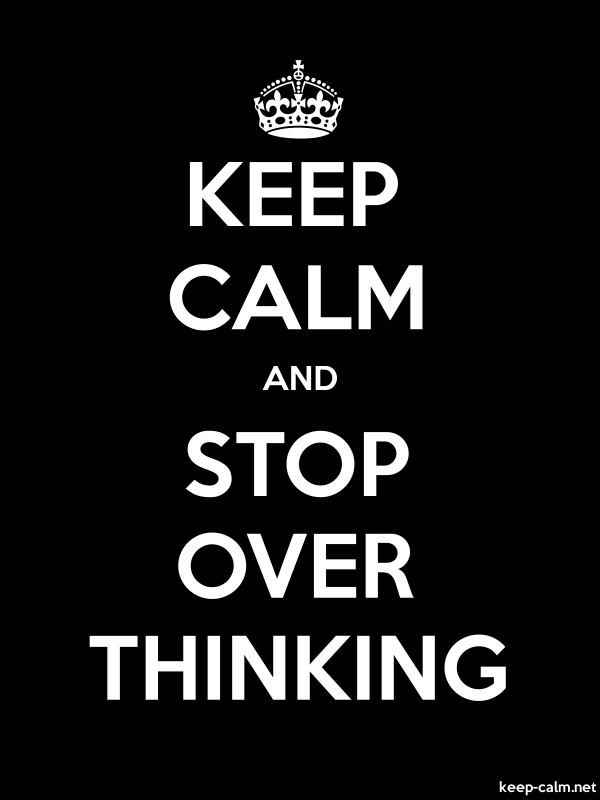 KEEP CALM AND STOP OVER THINKING - white/black - Default (600x800)