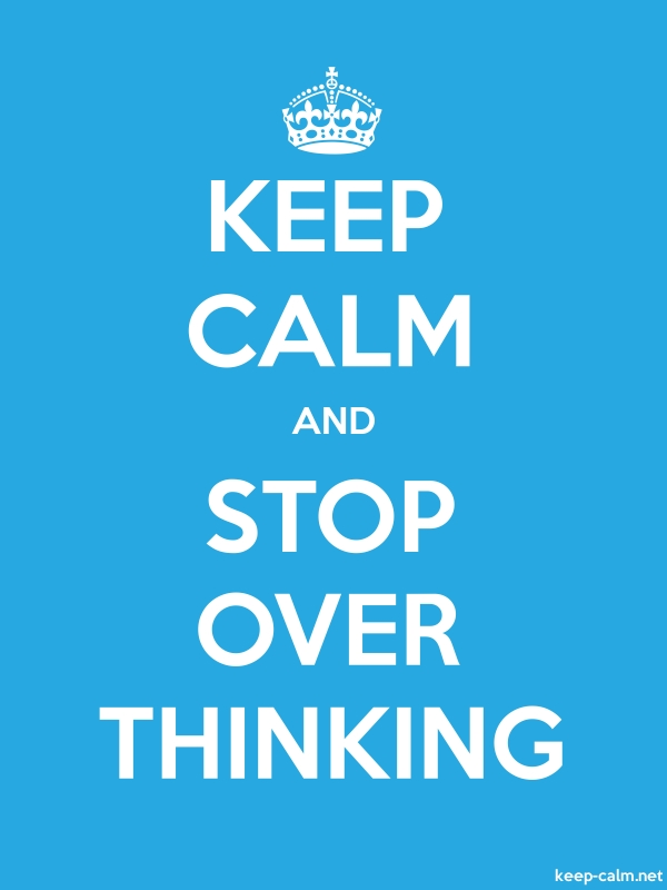 KEEP CALM AND STOP OVER THINKING - white/blue - Default (600x800)