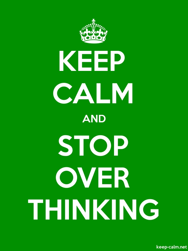 KEEP CALM AND STOP OVER THINKING - white/green - Default (600x800)