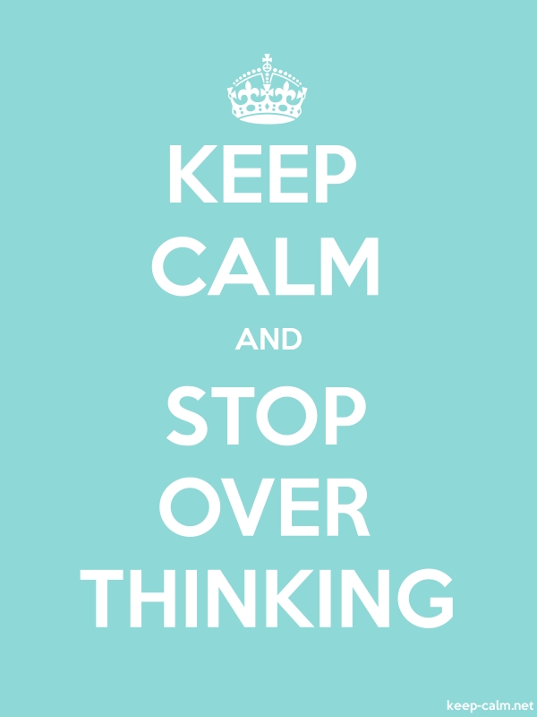 KEEP CALM AND STOP OVER THINKING - white/lightblue - Default (600x800)