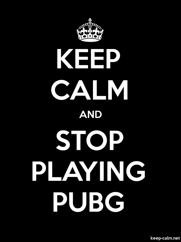 KEEP CALM AND STOP PLAYING PUBG - white/black - Default (600x800)