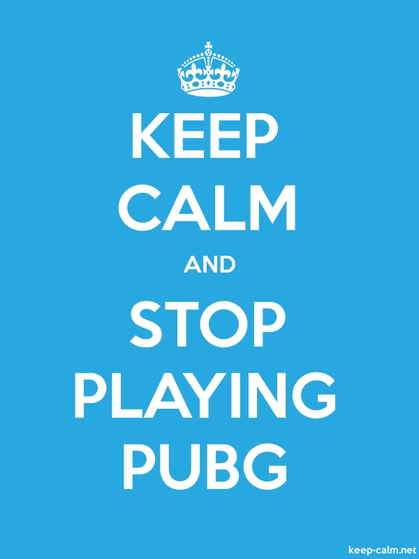 KEEP CALM AND STOP PLAYING PUBG - white/blue - Default (600x800)