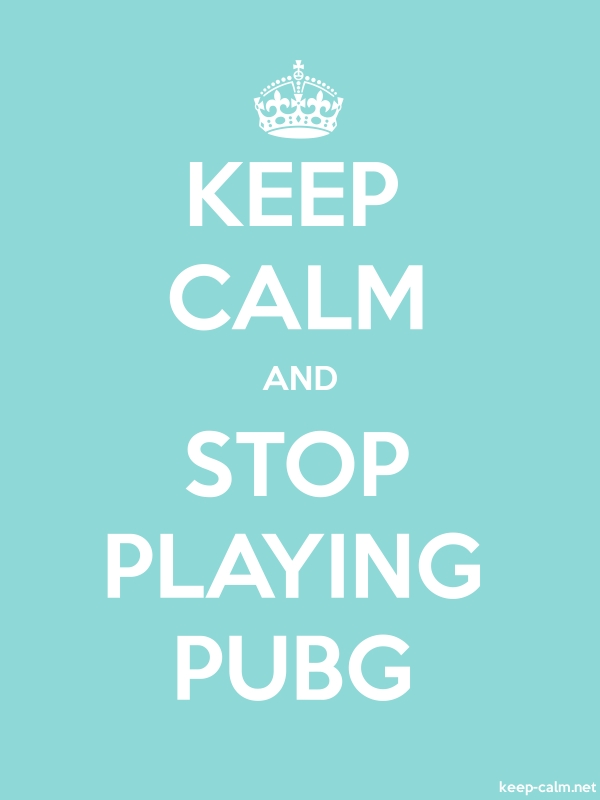 KEEP CALM AND STOP PLAYING PUBG - white/lightblue - Default (600x800)