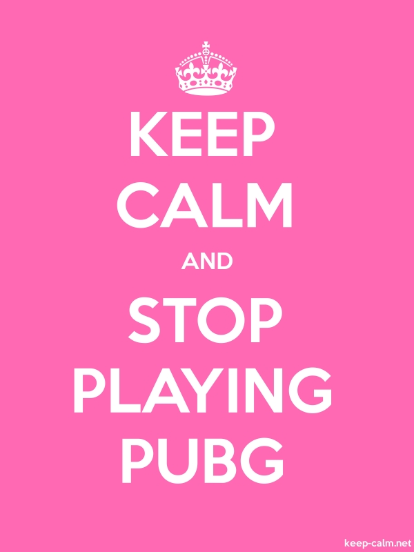 KEEP CALM AND STOP PLAYING PUBG - white/pink - Default (600x800)