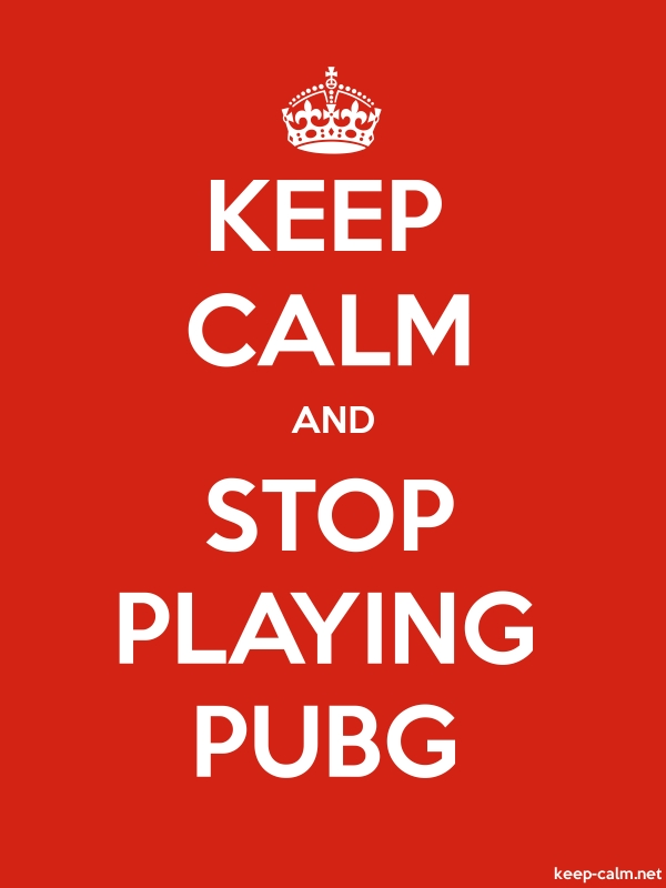 KEEP CALM AND STOP PLAYING PUBG - white/red - Default (600x800)