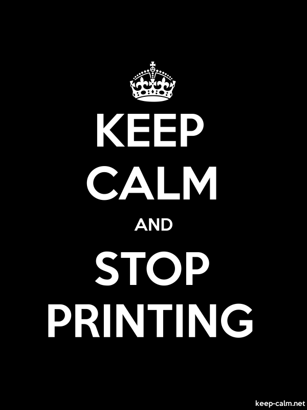 KEEP CALM AND STOP PRINTING - white/black - Default (600x800)
