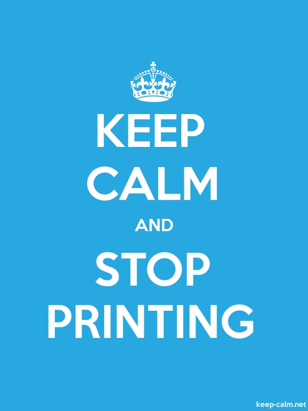 KEEP CALM AND STOP PRINTING - white/blue - Default (600x800)