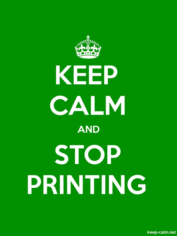 KEEP CALM AND STOP PRINTING - white/green - Default (600x800)