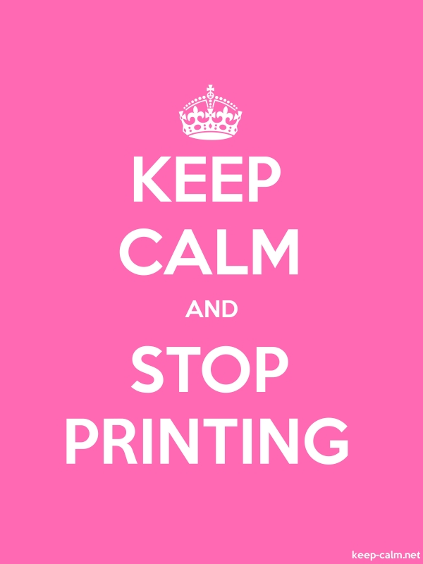 KEEP CALM AND STOP PRINTING - white/pink - Default (600x800)