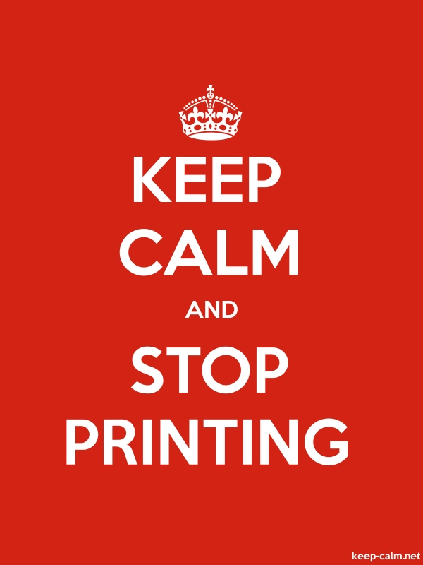 KEEP CALM AND STOP PRINTING - white/red - Default (600x800)