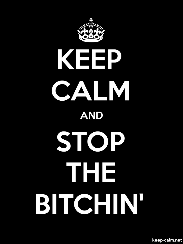 KEEP CALM AND STOP THE BITCHIN' - white/black - Default (600x800)