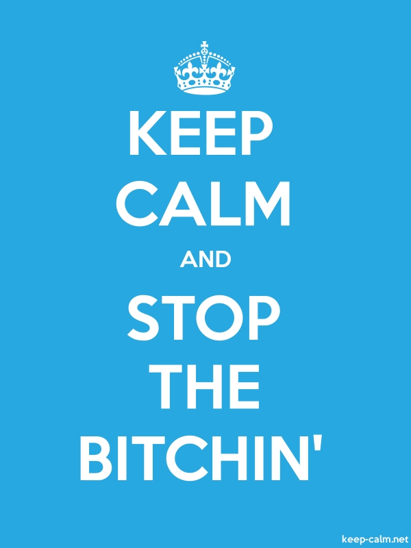 KEEP CALM AND STOP THE BITCHIN' - white/blue - Default (600x800)