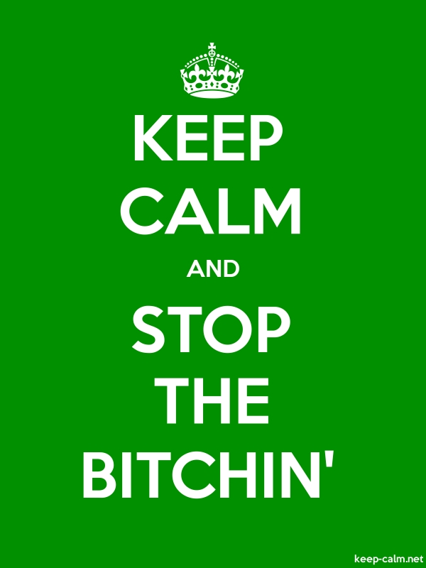 KEEP CALM AND STOP THE BITCHIN' - white/green - Default (600x800)