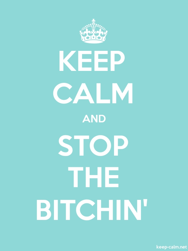KEEP CALM AND STOP THE BITCHIN' - white/lightblue - Default (600x800)