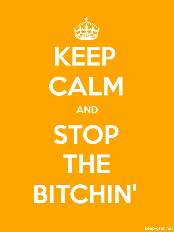 KEEP CALM AND STOP THE BITCHIN' - white/orange - Default (600x800)