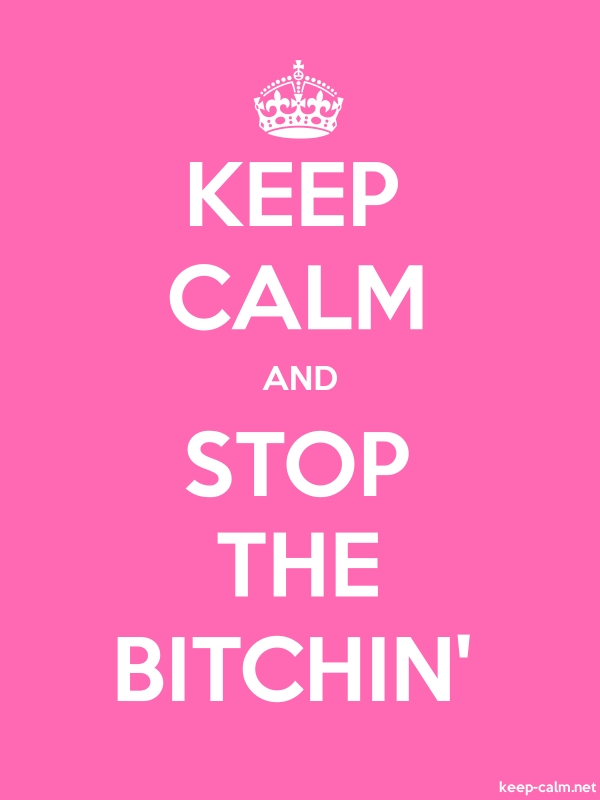 KEEP CALM AND STOP THE BITCHIN' - white/pink - Default (600x800)