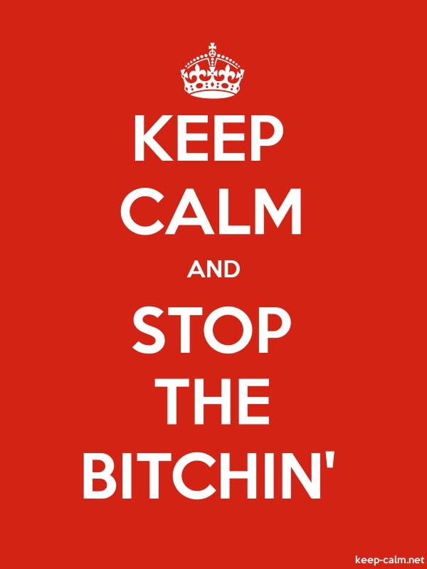 KEEP CALM AND STOP THE BITCHIN' - white/red - Default (600x800)