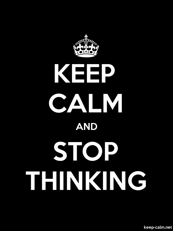 KEEP CALM AND STOP THINKING - white/black - Default (600x800)