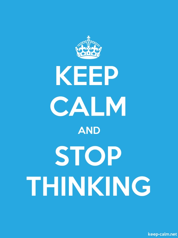 KEEP CALM AND STOP THINKING - white/blue - Default (600x800)