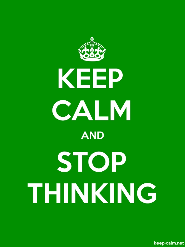 KEEP CALM AND STOP THINKING - white/green - Default (600x800)