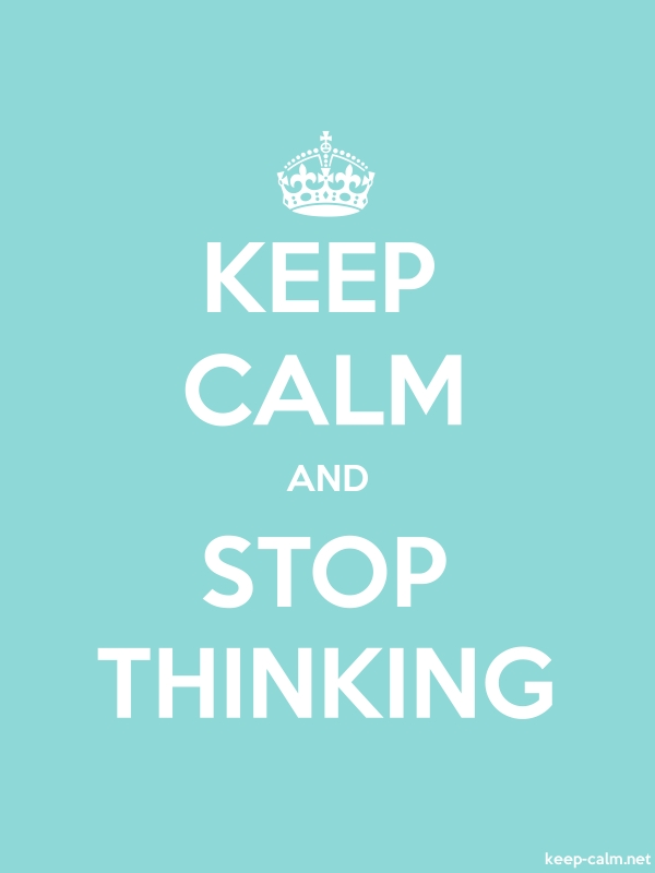 KEEP CALM AND STOP THINKING - white/lightblue - Default (600x800)