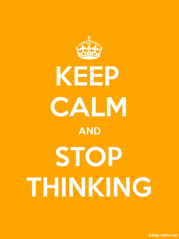 KEEP CALM AND STOP THINKING - white/orange - Default (600x800)