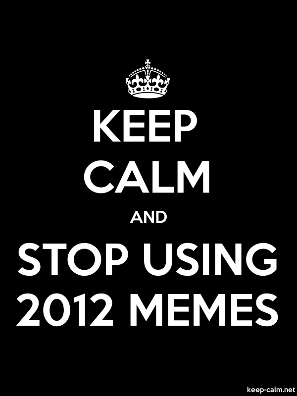 KEEP CALM AND STOP USING 2012 MEMES - white/black - Default (600x800)