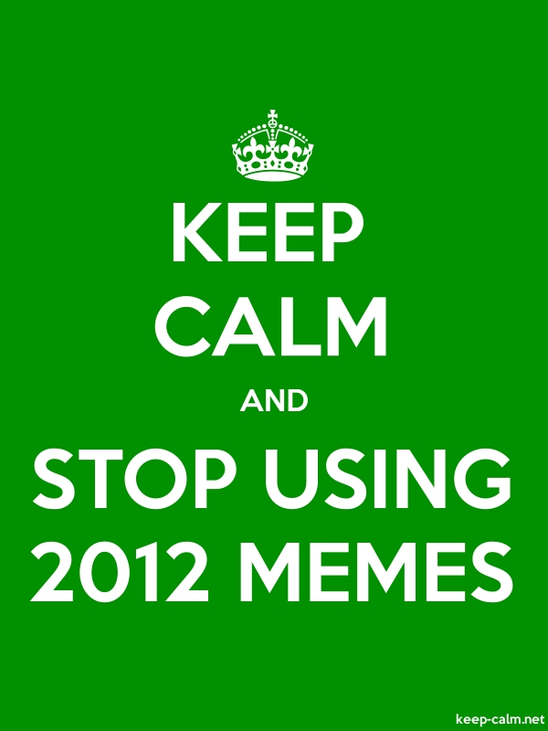 KEEP CALM AND STOP USING 2012 MEMES - white/green - Default (600x800)