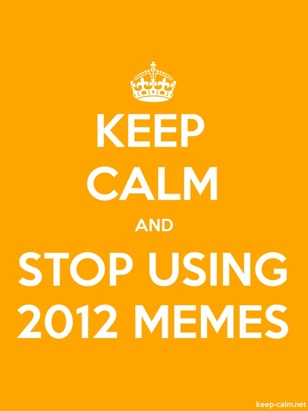KEEP CALM AND STOP USING 2012 MEMES - white/orange - Default (600x800)