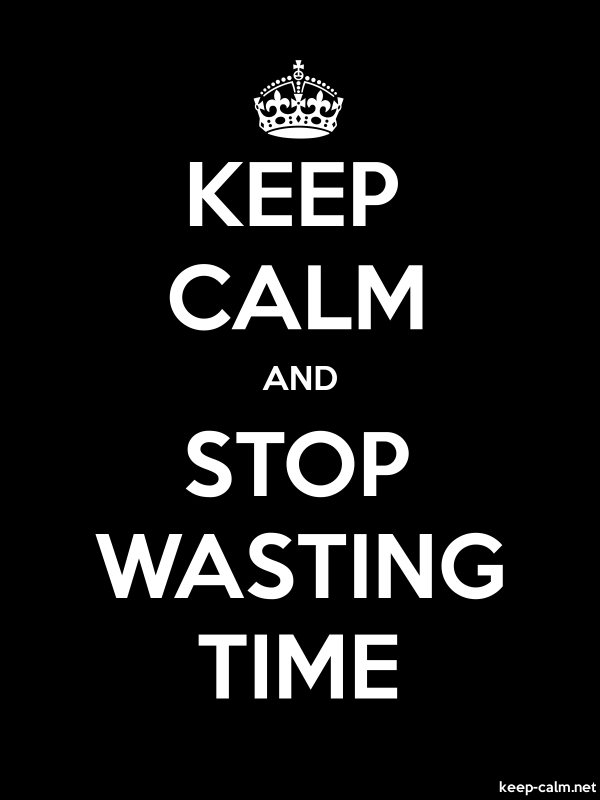 KEEP CALM AND STOP WASTING TIME - white/black - Default (600x800)