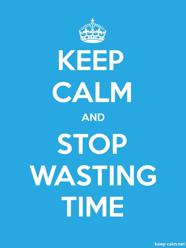 KEEP CALM AND STOP WASTING TIME - white/blue - Default (600x800)