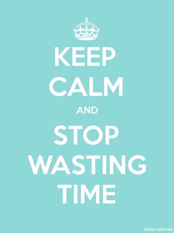 KEEP CALM AND STOP WASTING TIME - white/lightblue - Default (600x800)