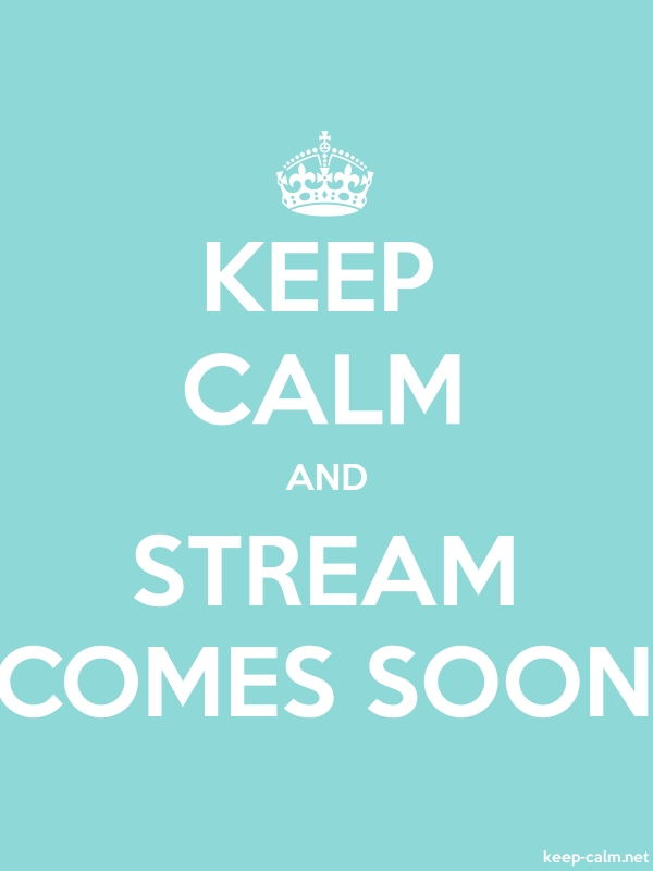 KEEP CALM AND STREAM COMES SOON - white/lightblue - Default (600x800)