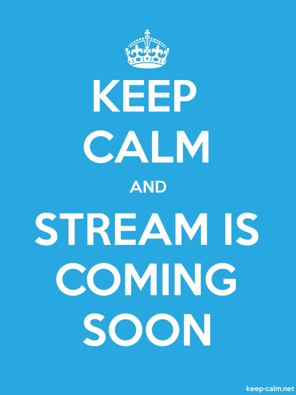 KEEP CALM AND STREAM IS COMING SOON - white/blue - Default (600x800)