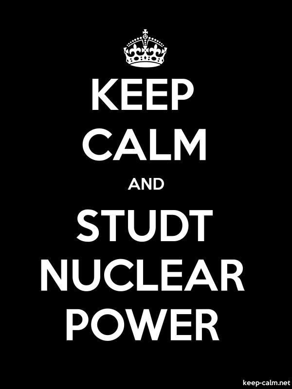 KEEP CALM AND STUDT NUCLEAR POWER - white/black - Default (600x800)