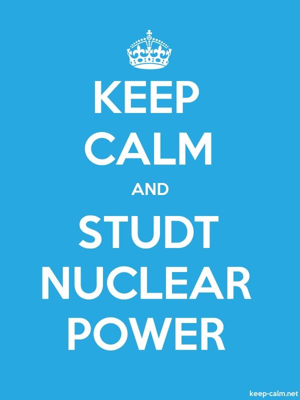 KEEP CALM AND STUDT NUCLEAR POWER - white/blue - Default (600x800)