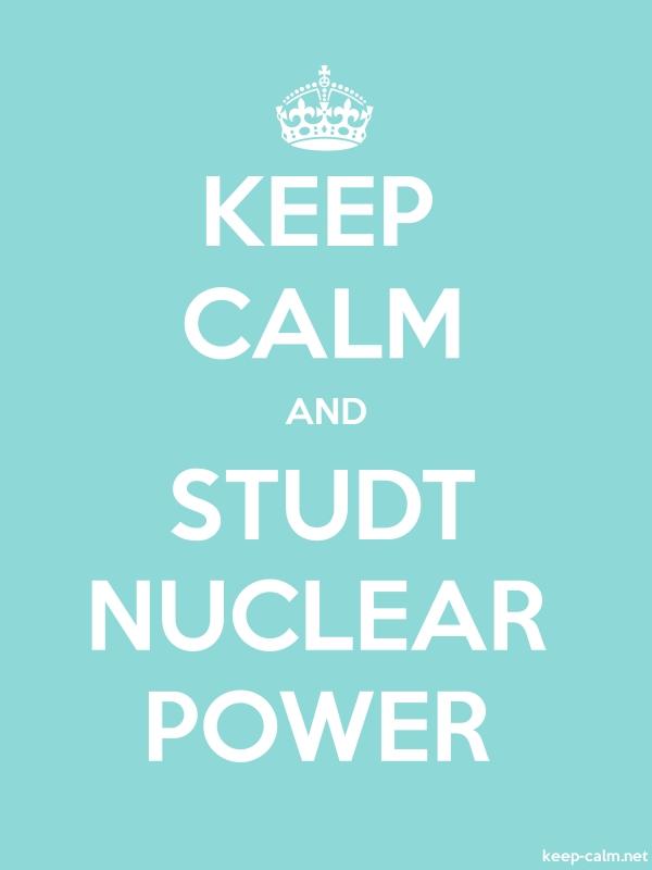 KEEP CALM AND STUDT NUCLEAR POWER - white/lightblue - Default (600x800)